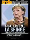 ANGELA MERKEL, la sfinge: Fenomenologia eretica di una cancelliera