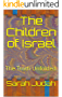The Children of Israel: The Truth Unfolded