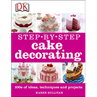 Step-by-Step Cake Decorating: 100s of Ideas, Techniques, and Projects for Creative Cake Designers (English Edition)
