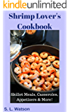 Shrimp Lover's Cookbook: Skillet Meals, Casseroles, Appetizers & More! (Southern Cooking Recipes Book 55)
