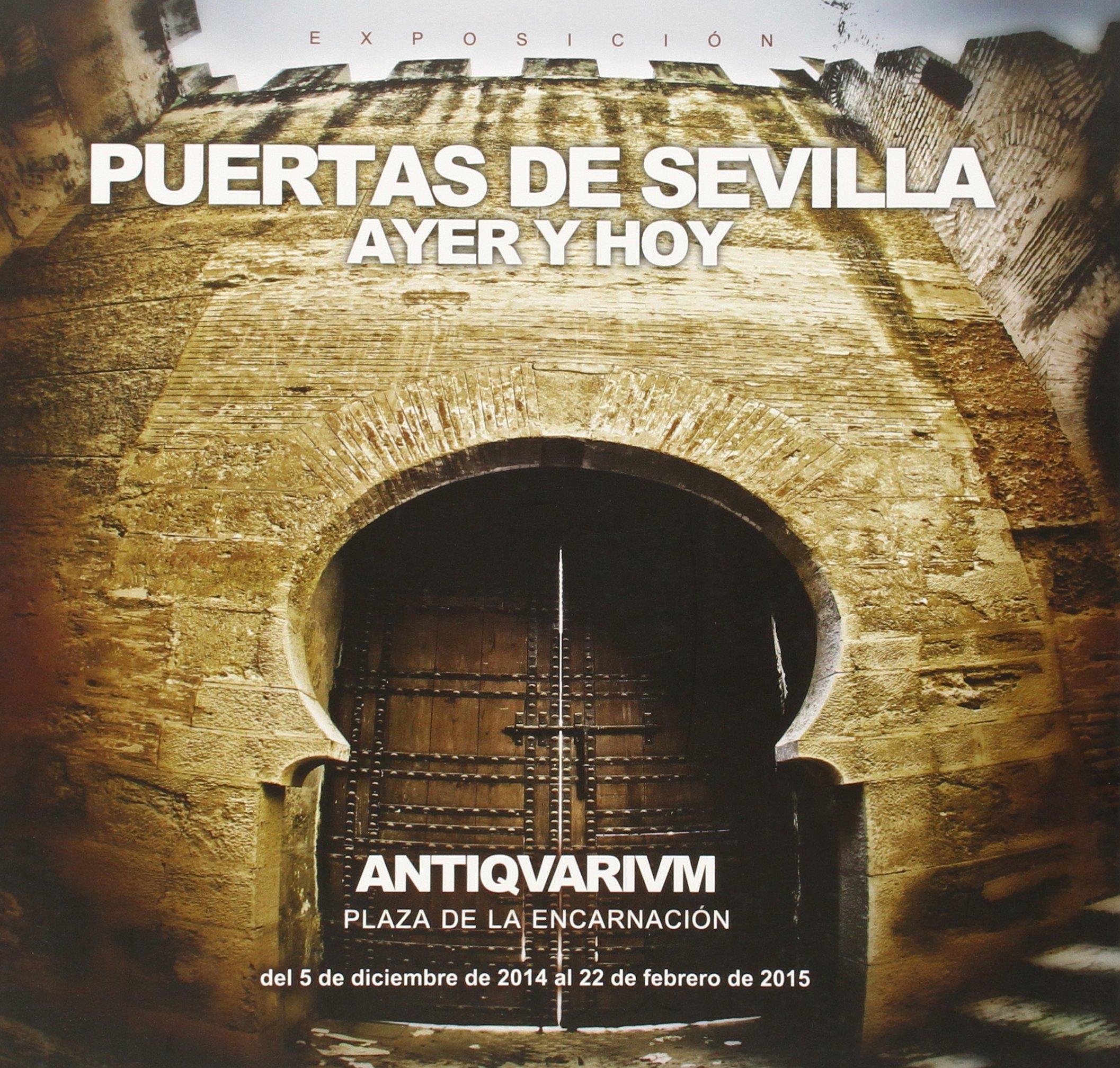 Read Online PUERTAS DE SEVILLA: AYER Y HOY: EXPOSICION: ANTIQUARIUM PDF
