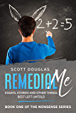 Remedial Me: Essays, Stories, and Other things Best Left Untold (Nonsense Series Book 2)