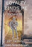 Loyalty Binds Me (Richard III in the 21st-century Book 2)