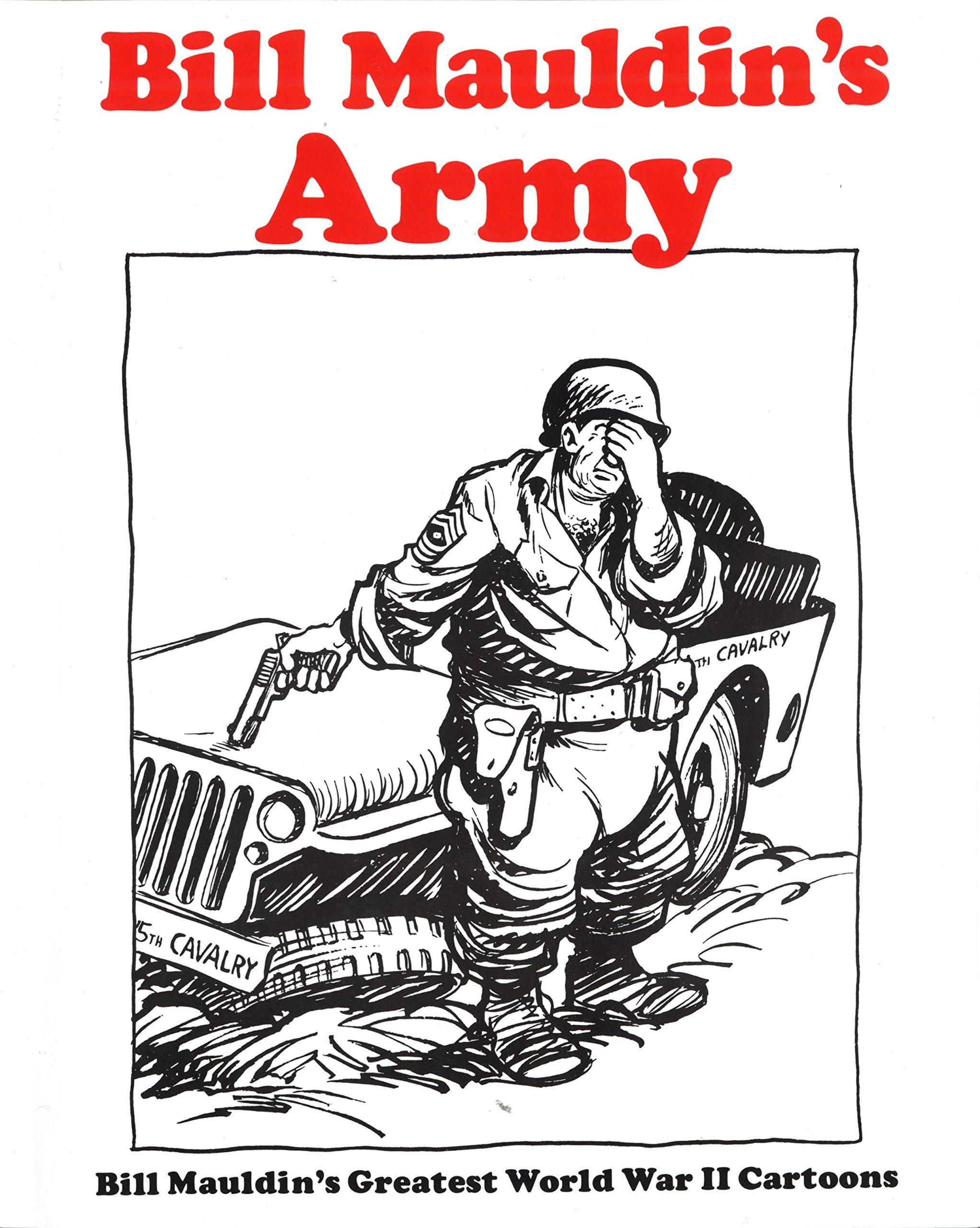 Bill Mauldin's Army: Bill Mauldin's Greatest World War II