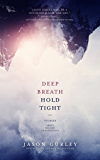 Deep Breath Hold Tight: Stories About the End of Everything