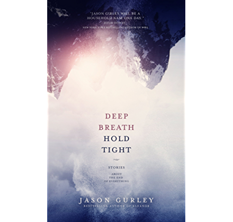 Amazon Com Deep Breath Hold Tight Stories About The End Of Everything Ebook Gurley Jason Kindle Store