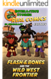 Amazing Minecraft Comics: Flash and Bones and the Wild West Frontier: The Greatest Minecraft Comics for Kids (Real Comics In Minecraft - Flash And Bones Book 6)