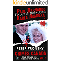 Paul Bernardo and Karla Homolka: The Ken and Barbie Killers (True Crime Murder & Mayhem) (Crimes Canada: True Crimes That Shocked The Nation Book 3)