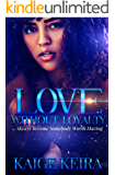 Love Without Loyalty: Always Become Somebody Worth Having