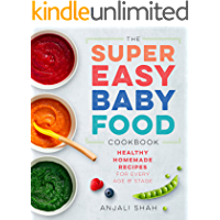 Super Easy Baby Food Cookbook: Healthy Homemade Recipes for Every Age and Stage (English Edition)
