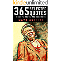 Maya Angelou: 365 Selected Quotes on Love, Truth, and Happiness (English Edition)
