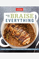 How to Braise Everything: Classic, Modern, and Global Dishes Using a Time-Honored Technique Kindle Edition
