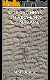 SETE GATINHAS, UM VIRA-LATA E A MADAME