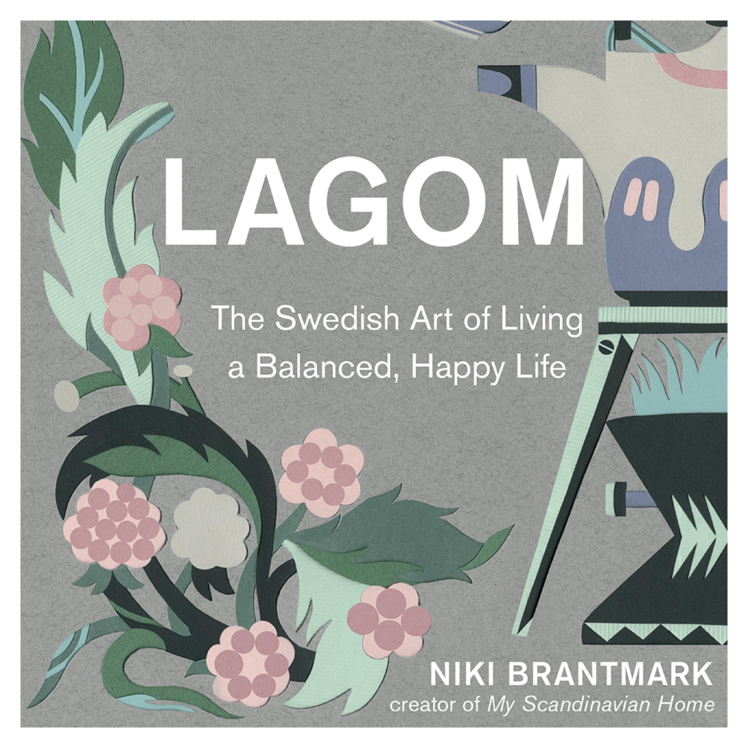 Lagom  The Swedish Art Of Living A Balanced Happy Life