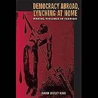 Democracy Abroad, Lynching at Home: Racial Violence in Florida (English Edition)