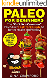 Paleo for Beginners: A Paleo for Beginners FAST TRACK GUIDE to Paleo Weight Loss, Better Health & a Paleo Lifestyle with Paleo Recipes and 7-Day Paleo ... for Beginners and Weight Loss Book 1)