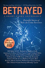 Betrayed: Powerful Stories of Kick-Ass Crime Survivors Kindle Edition