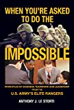 When You're Asked to Do the Impossible: Principles of Business Teamwork and Leadership from the U.S. Army's Elite Rangers