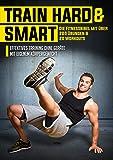 Train Hard and Smart - 200 Übungen & 20 Workouts (über 12 Stunden Training) [4 DVDs]