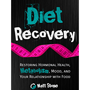 Diet Recovery: Restoring Hormonal Health, Metabolism, Mood, and Your Relationship with Food (Diet Recovery Series Book 1…