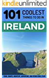 Ireland: Ireland Travel Guide: 101 Coolest Things to Do in Ireland (Budget Travel Ireland, Backpacking Ireland, Dublin, Cork, Galway, Kerry, Belfast) (English Edition)