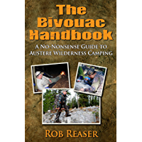 The Bivouac Handbook (A No-Nonsense Guide to Austere Wildnerness Camping) (English Edition)