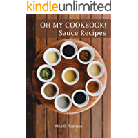 Oh My CookBook! Sauce Recipes: for Meat, Poultry, Fish and Vegetables Everyone Loves!