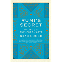 Rumi's Secret: The Life of the Sufi Poet of Love (English Edition)