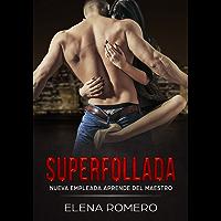 Superfollada: Nueva Empleada aprende del Maestro (Novela de Romance y Erótica)