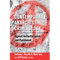 Contemporary Anarchist Criminology: Against Authoritarianism and Punishment (Radical Animal Studies and Total Liberation)