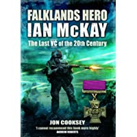 Falklands Hero: Ian McKay, the Last VC of the 20th Century