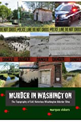 Murder in Washington: Notorious Crime Sites: The Topography of Evil