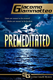 Premeditated: A Gino Cataldi Mystery: Volume 4 (Redemption)