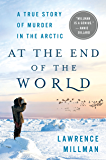 At the End of the World: A True Story of Murder in the Arctic