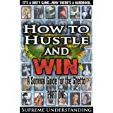 How to Hustle and Win: A Survival Guide for the Ghetto
