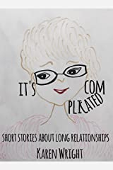 It's Complicated: Short Stories About Long Relationships Kindle Edition