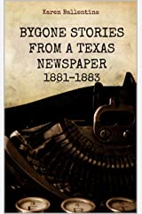 Bygone Stories from a Texas Newspaper: 1881 - 1883 Kindle Edition
