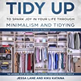 Tidy Up to Spark Joy in Your Life Through Minimalism and Tidying Two-AudioBook Bundle: The Japanese Art of Declutter + Organizing Your Home for Busy People
