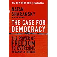 The Case For Democracy: The Power of Freedom to Overcome Tyranny and Terror (English Edition)