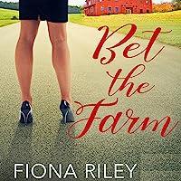 Bet the Farm: A High Stakes Romance, Book 2