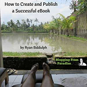Blogging from Paradise: How to Create and Publish a Successful eBook