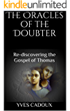 The Oracles of the Doubter: Re-discovering the Gospel of Thomas