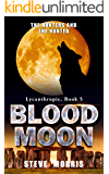 Blood Moon: The Hunters and the Hunted (Lycanthropic Book 5)