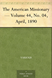 The American Missionary — Volume 44, No. 04, April, 1890 (English Edition)