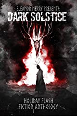 Dark Solstice Holiday Horror Collection: A Flash Fiction Anthology Kindle Edition