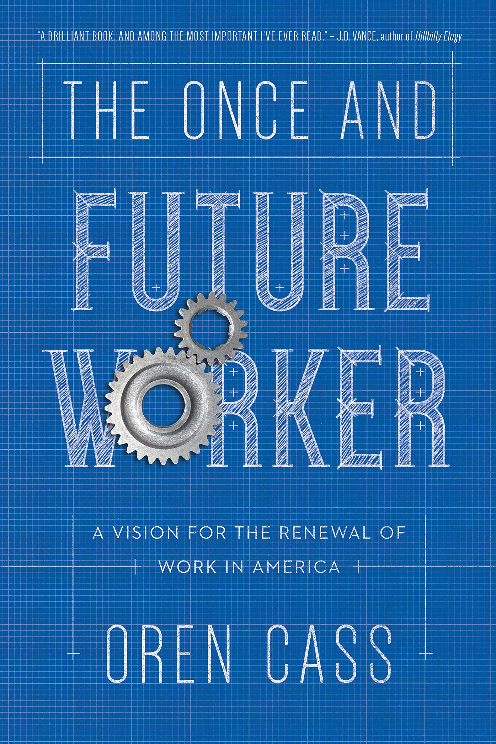 the once and future worker a vision for the renewal of work in