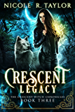 Crescent Legacy (The Crescent Witch Chronicles Book 3)