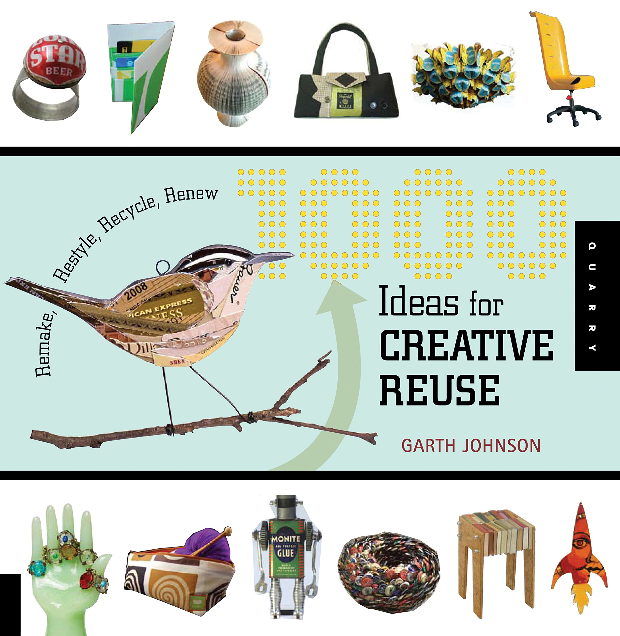 1000 Ideas for Creative Reuse: Remake, Restyle, Recycle, Renew (1000 Series):  Garth Johnson: 9781592535408: Amazon.com: Books