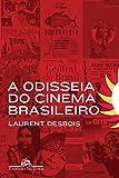 A Odisseia do Cinema Brasileiro. Da Atlântida a Cidade de Deus