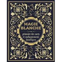 Magie blanche, le grimoire des sorts et enchantements bénéfiques